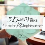 5 Daily Tasks für mehr Besucher auf deinem Blog