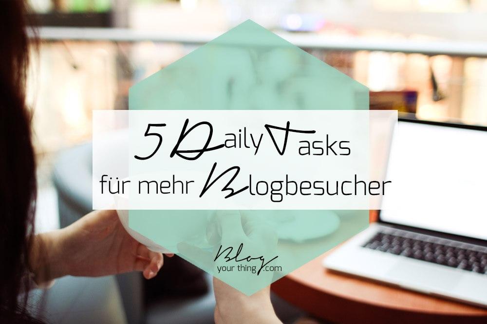 5 Daily Tasks für mehr Besucher auf deinem Blog | blogyourthing.com