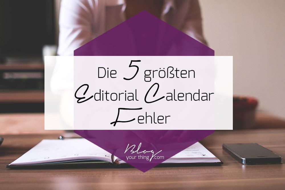 Die 5 größten Editorial Calendar Fehler | blogyourthing.com
