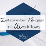 Mit diesem einfachen Trick sparst du Zeit beim Bloggen: mit Workflows!