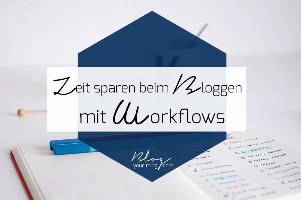 Mit diesem einfachen Trick sparst du beim Bloggen Zeit: mit Workflows! | blogyourthing.com