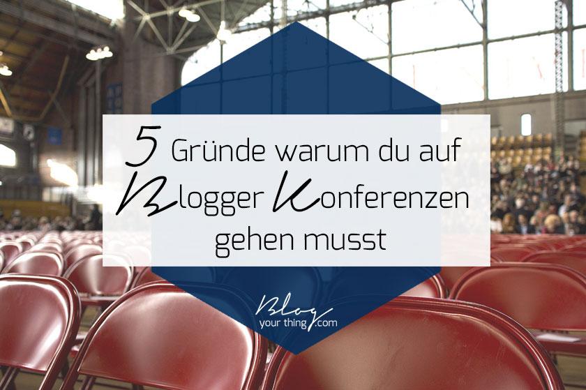 5 Gründe warum du auf eine Blogger Konferenz gehen musst | blogyourthing.com