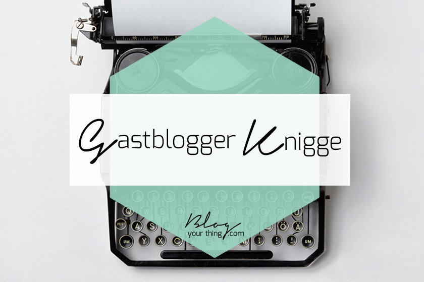 Gastblogger Knigge - Do's and Don'ts beim Gastbloggen