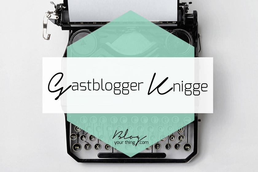 Gastblogger Knigge - Do's and Don'ts beim Gastbloggen