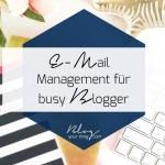 E-Mail Management Tipps für Busy Blogger