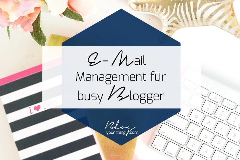 E-Mail Management für Blogger | Blog Your Thing
