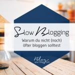 Slow Blogging: Warum du nicht (noch) öfter bloggen solltest