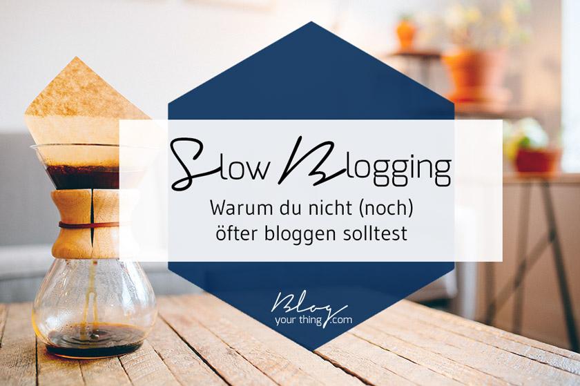 Du denkst darüber nach noch öfter zu Bloggen? Probier doch mal genau das Gegenteil aus: Slow Blogging!