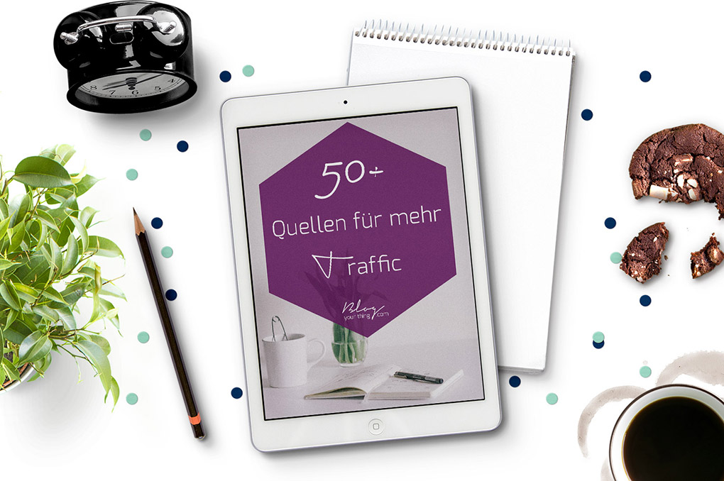 Gratis E-Book: 50+ Quellen für mehr Traffic | Blog Your Thing