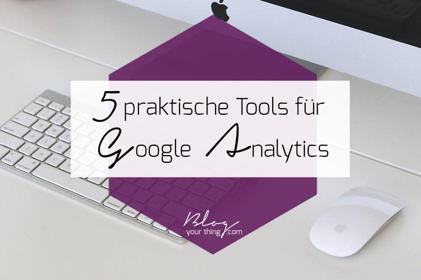 5 Tools mit denen du endlich schlau aus Google Analytics wirst