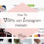 How To: So findest du heraus wie viel Instagram Traffic dein Blog wirklich hat