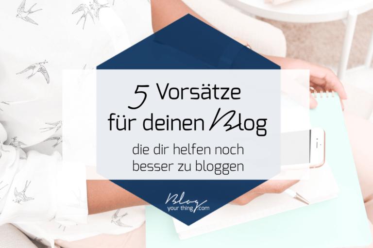"""5 Vorsätze für deinen Blog – oder: Mission """"Besser bloggen"""""""