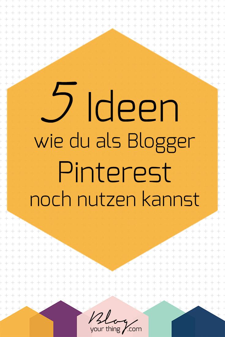 Pinterest nur für Traffic nutzen? Hier sind 5 neue und vielleicht ungewöhnliche Ideen, wie du Pinterest als Blogger oder für dein Online-Business noch nutzen kannst!