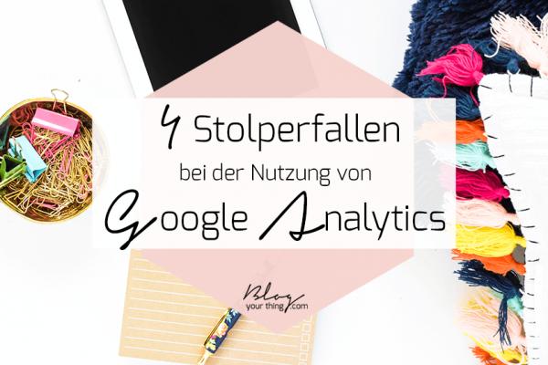 4 verheerende Stolperfallen bei der Nutzung von Google Analytics