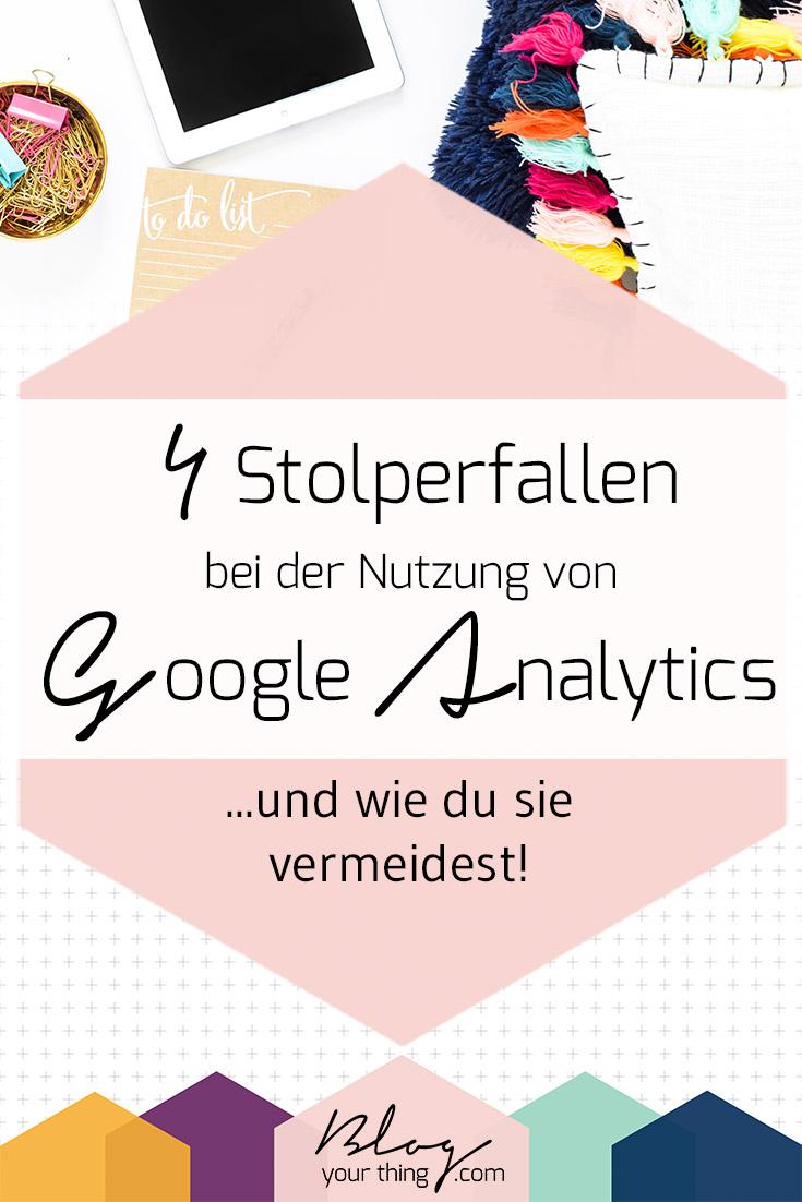 Machst du diese 4 verheerenden Fehler bei der Nutzung von Google Analytics? So kannst du die Stolperfallen vermeiden!