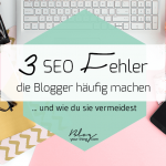 3 SEO-Fehler beim Bloggen, die oft gemacht werden – auch von dir?