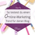 Top oder Flop? So findest du heraus, ob ein Online-Marketing Trend für dich funktioniert!