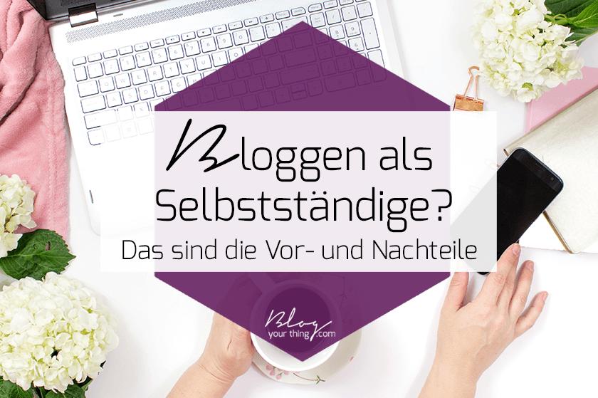 Du bist Selbstständig, Freelancer, EPU oder Solopreneur und überlegst, ob du einen Blog starten sollst? Das sind die Vor- und Nachteile!