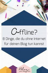 Diese 8 Dinge kannst du für deinen Business Blog tun, auch wenn du offline bist