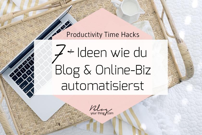 Productivity Time Hack: 7+ Ideen wie du Blog & Online-Biz automatisierst