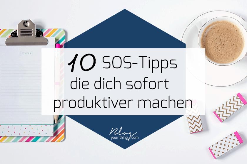 10 SOS-Tipps mit denen du deine Produktivität sofort steigern kannst