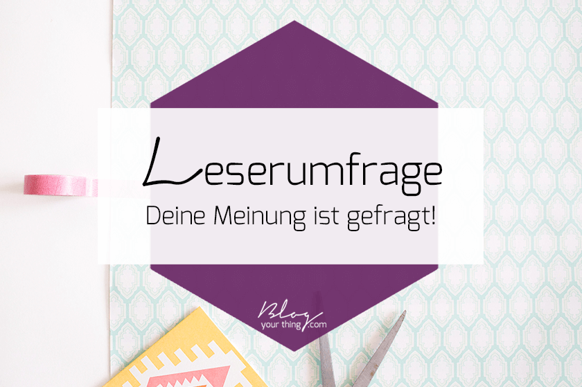 Blog Your Thing Leserumfrage 2017