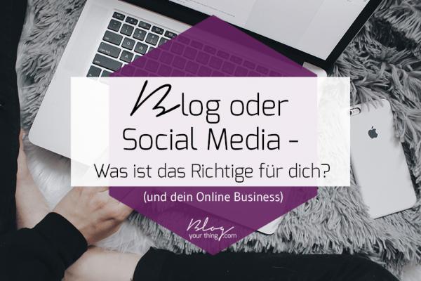 Blog oder Social Media – was ist das Richtige für dein Business?