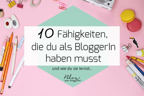 10 Fähigkeiten, die du als BloggerIn haben musst um erfolgreich zu sein