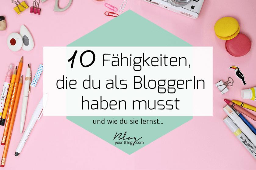 Bloggen lernen: 10 Fähigkeiten, die du als BloggerIn haben musst