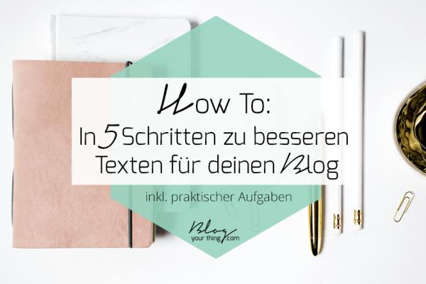Wie du in 5 Schritten bessere Texte für deinen Blog schreibst