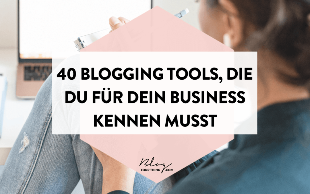 40 unverzichtbare Blogging Tools, die du kennen musst