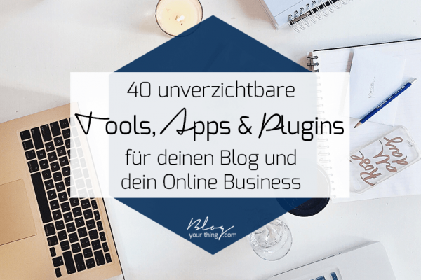 40 unverzichtbare Online Marketing & Blogging Tools für dein Blog Business