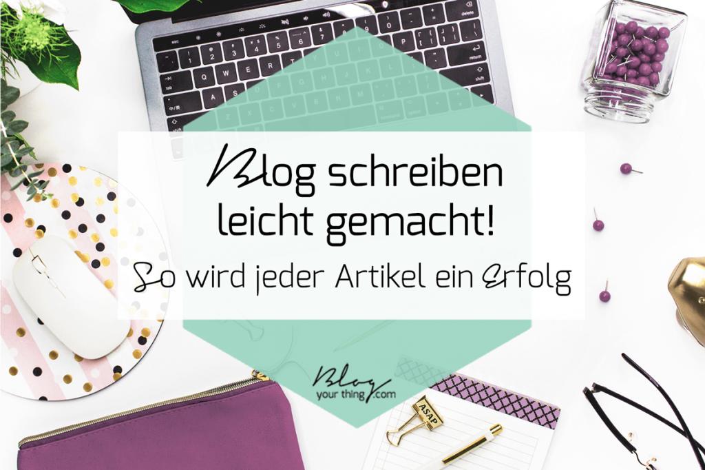Blog schreiben leicht gemacht: so wird jeder Artikel ein Erfolg