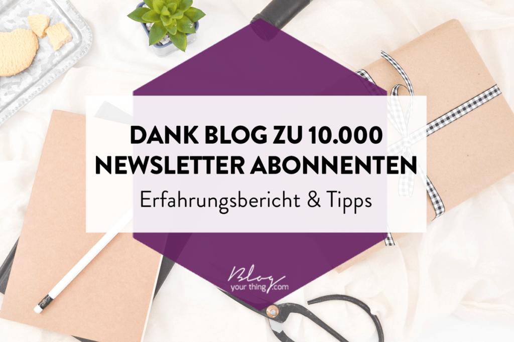 Dank Blog zu 10.000 Newsletter-Abonnenten: Erfahrungsbericht & Tipps