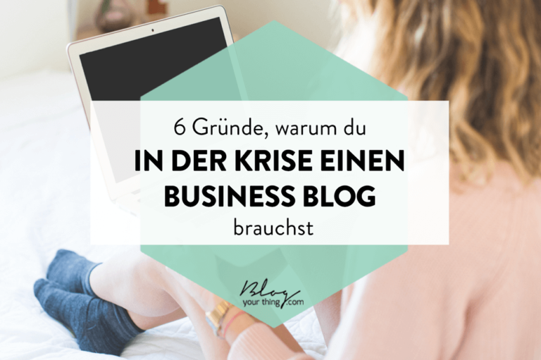 6 Gründe, warum du in der Krise einen Business Blog brauchst