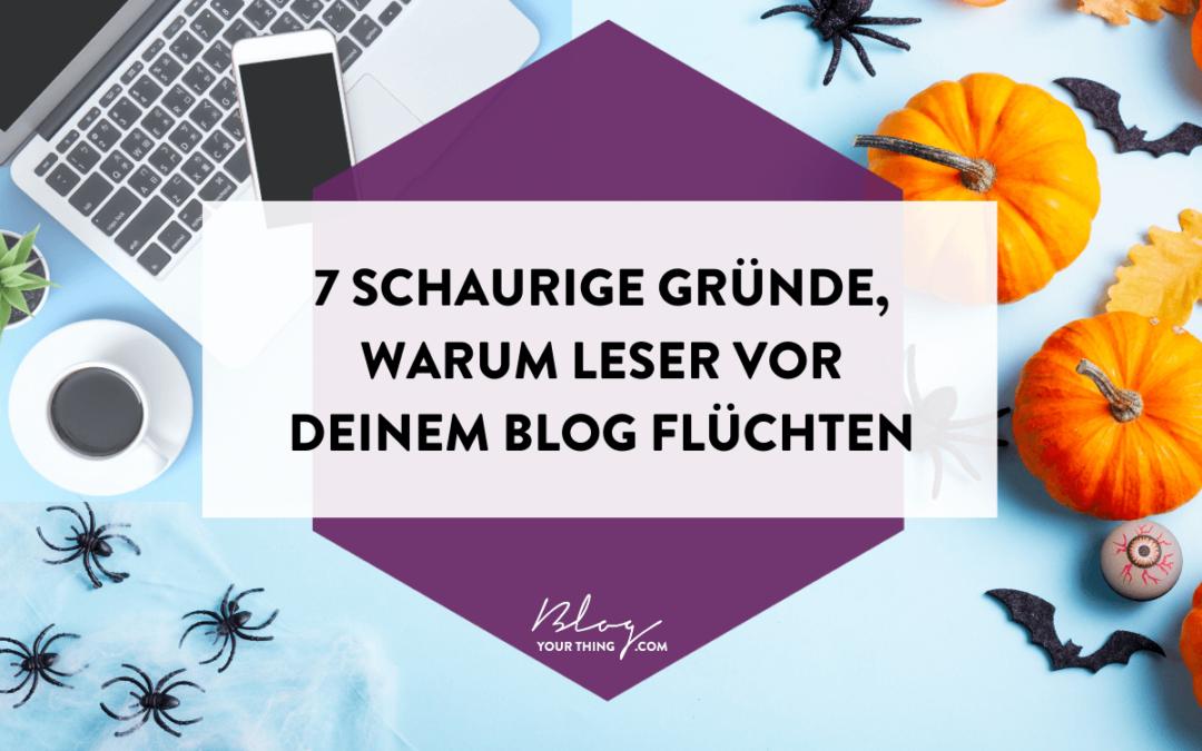7 schaurige Gründe, warum Leser vor deinem Blog flüchten