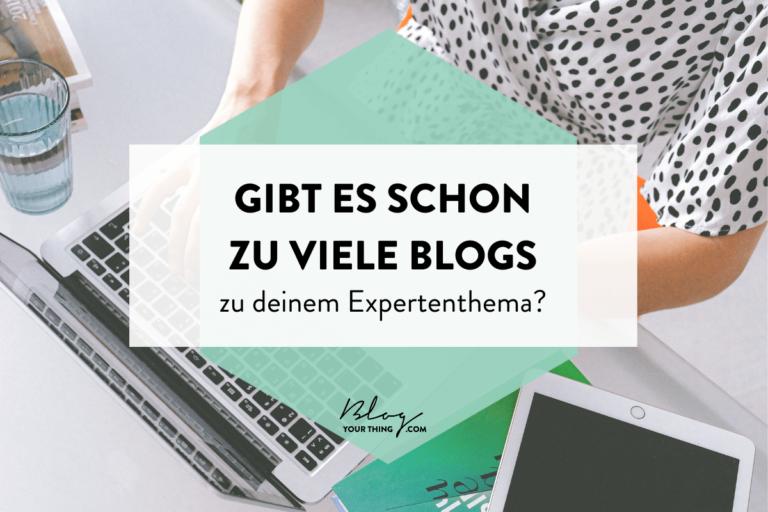 Gibt es schon zu viele Blogs zu deinem Expertenthema?
