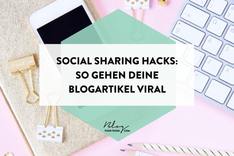 Social Sharing Hacks: so gehen deine Blogartikel viral