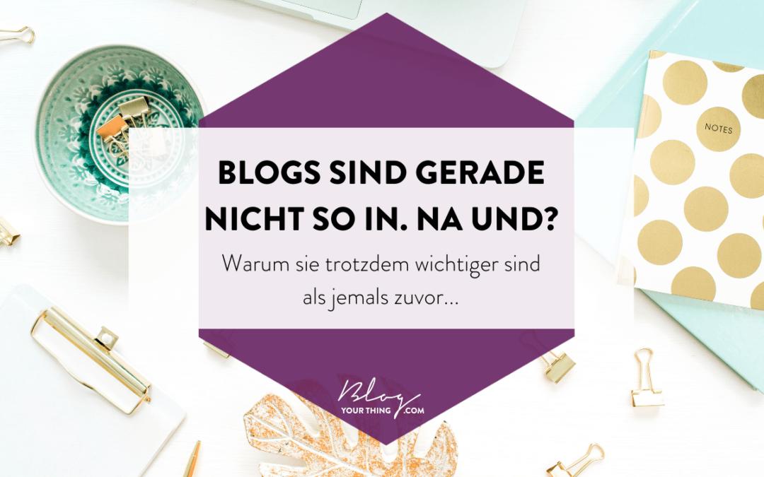 Blogs sind gerade nicht so in. Na und?
