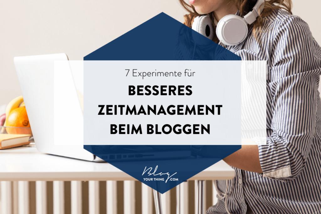 7 Experimente für besseres Zeitmanagement beim Bloggen