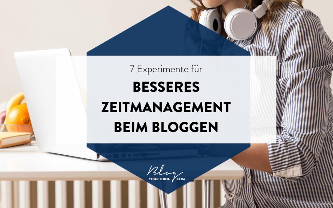 7 Experimente für noch besseres Zeitmanagement beim Bloggen