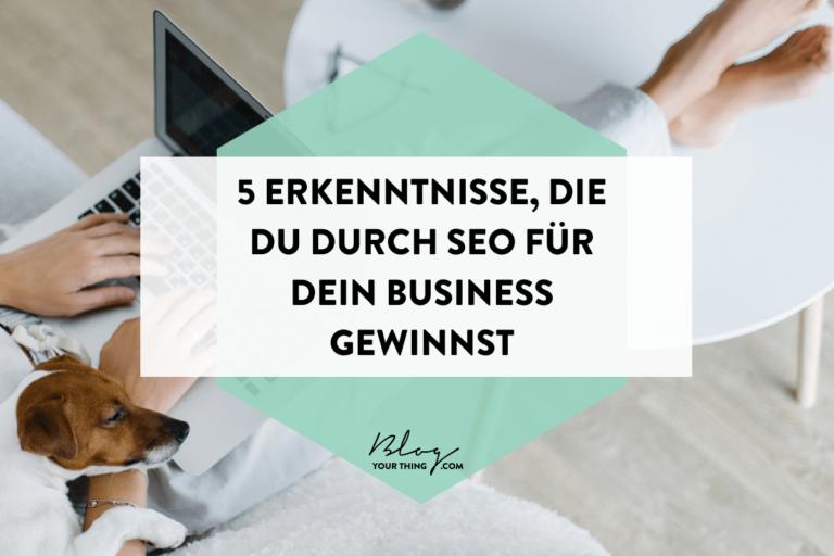 5 wertvolle Erkenntnisse, die du durch SEO für dein Business gewinnst