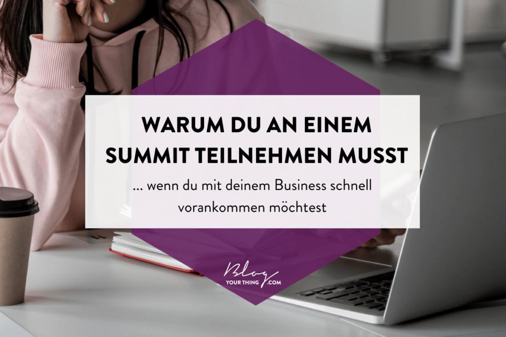 Warum du an einem Summit teilnehmen musst, wenn du mit deinem Business schnell voran kommen möchtest