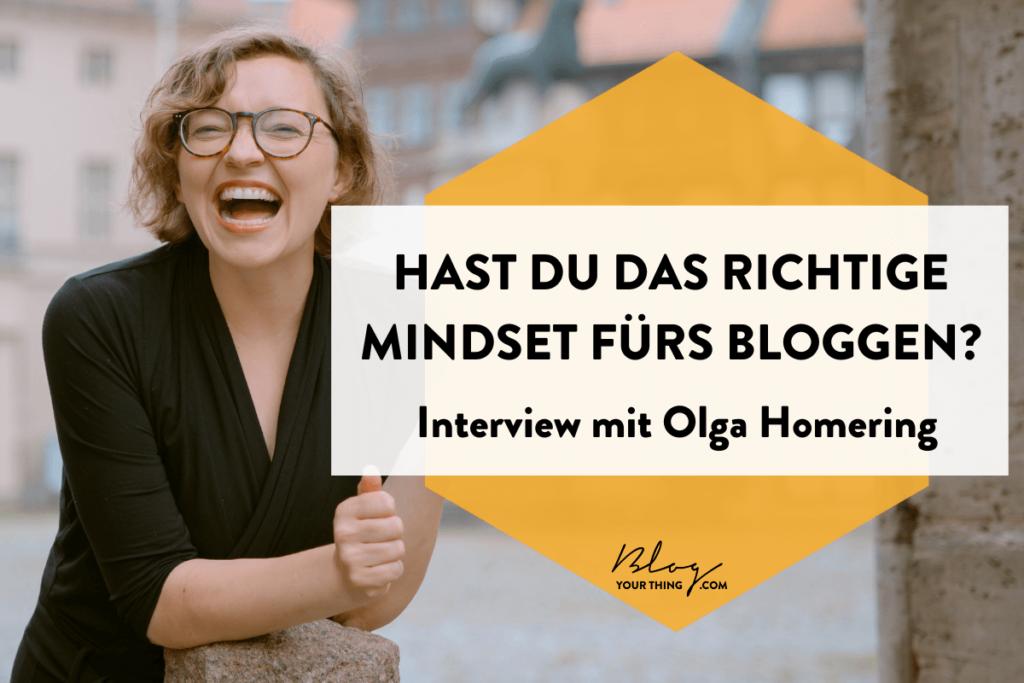 Hast du das richtige Mindset zum Bloggen? Interview mit Olga Homering