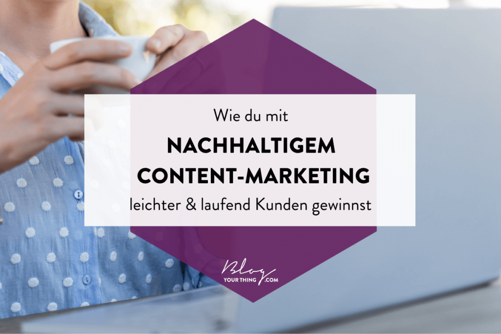 Wie du mit nachhaltigem Content Marketing leichter & laufend Kunden gewinnst